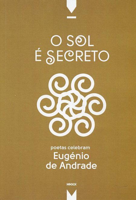 O sol é secreto. Poetas celebram Eugénio de Andrade